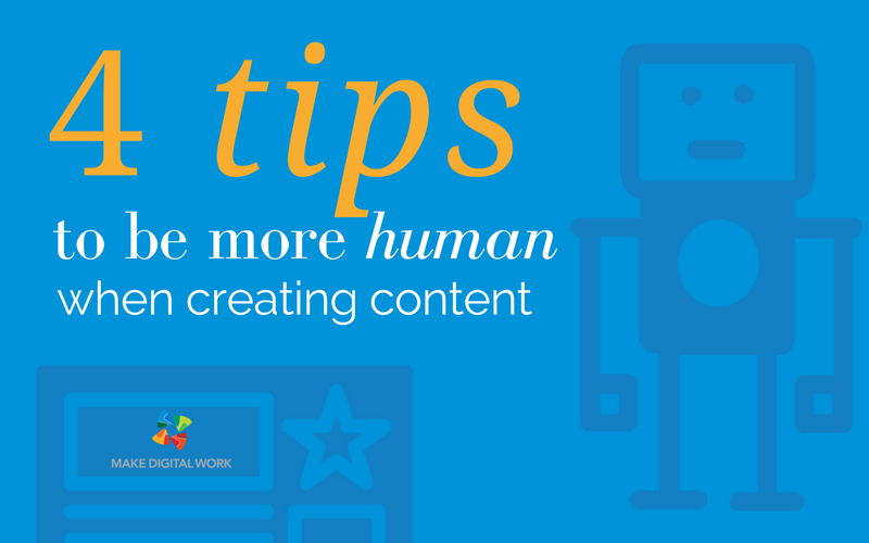 4 Tips to be more Human when creating content.