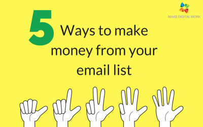 5 Guaranteed Ways To Make Money From Your Email List