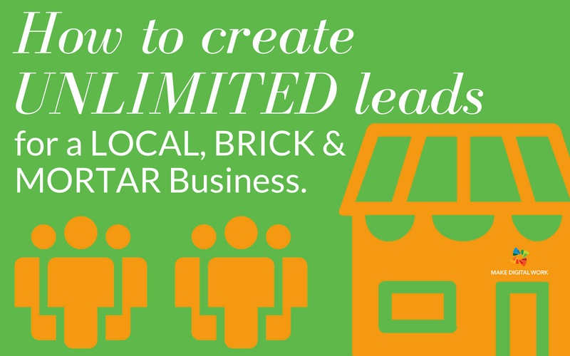 How to create UNLIMITED leads for a LOCAL, BRICK & MORTAR Business.
